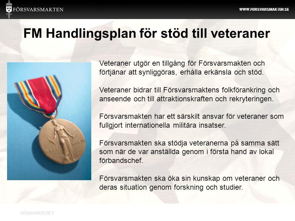 HÖGKVARTERET WWW.FORSVARSMAKTEN.SE Veteraner utgör en tillgång för Försvarsmakten och förtjänar att synliggöras, erhålla erkänsla och stöd. Veteraner