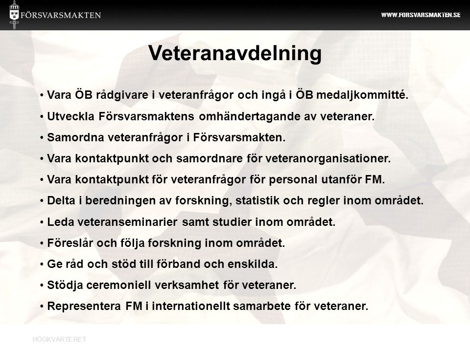 HÖGKVARTERET WWW.FORSVARSMAKTEN.SE • Vara ÖB rådgivare i veteranfrågor och ingå i ÖB medaljkommitté. • Utveckla Försvarsmaktens omhändertagande av vet