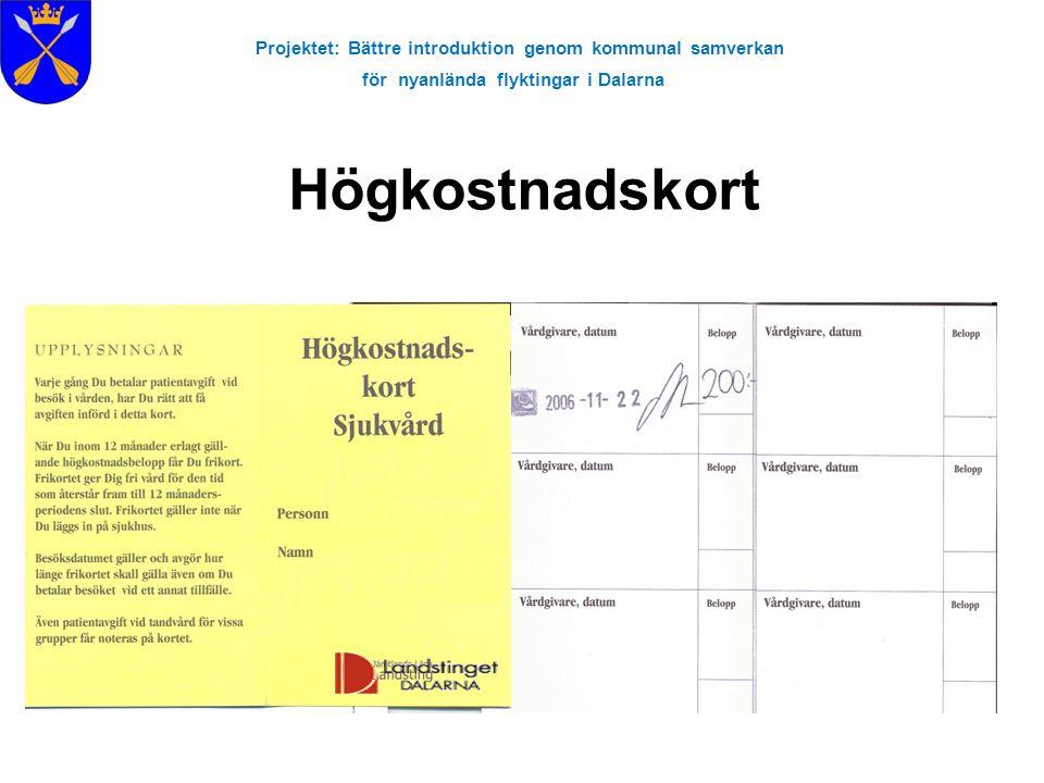 Projektet: Bättre introduktion genom kommunal samverkan för nyanlända flyktingar i Dalarna Högkostnadsskydd - Läkarbesök Första besök 900 kr