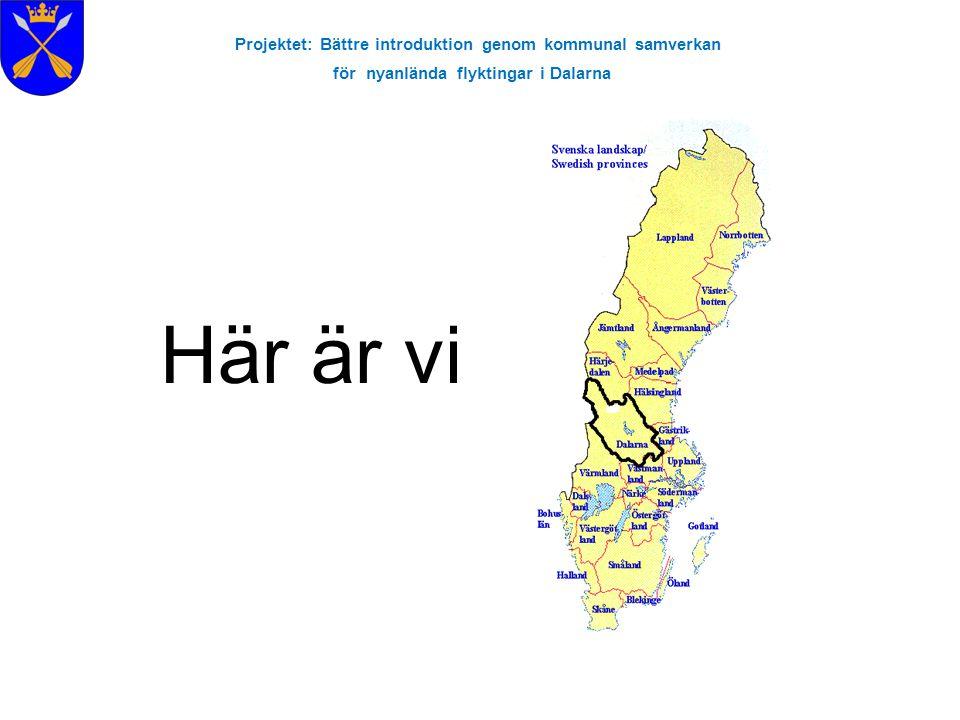 Projektet: Bättre introduktion genom kommunal samverkan för nyanlända flyktingar i Dalarna Här är vi