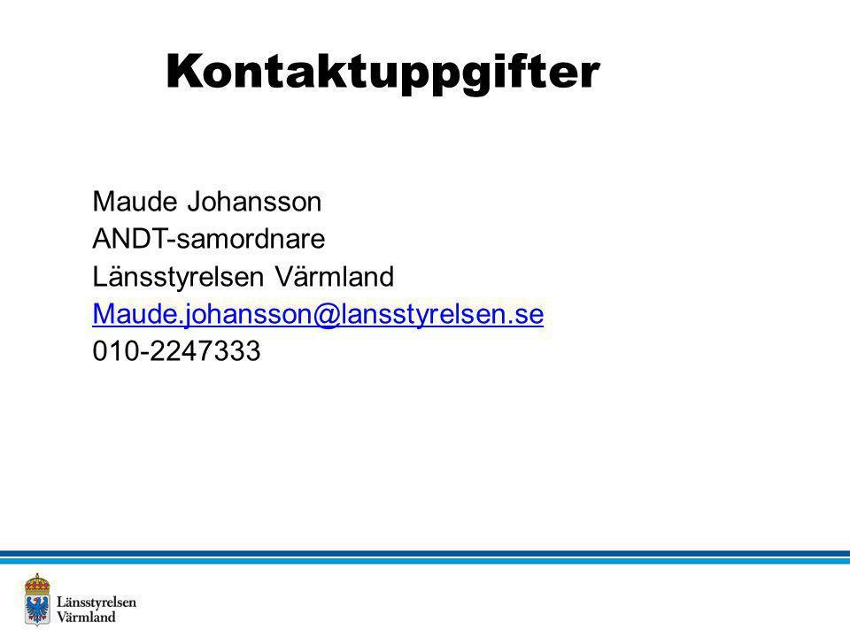 Maude Johansson ANDT-samordnare Länsstyrelsen Värmland Maude.johansson@lansstyrelsen.se 010-2247333 Kontaktuppgifter