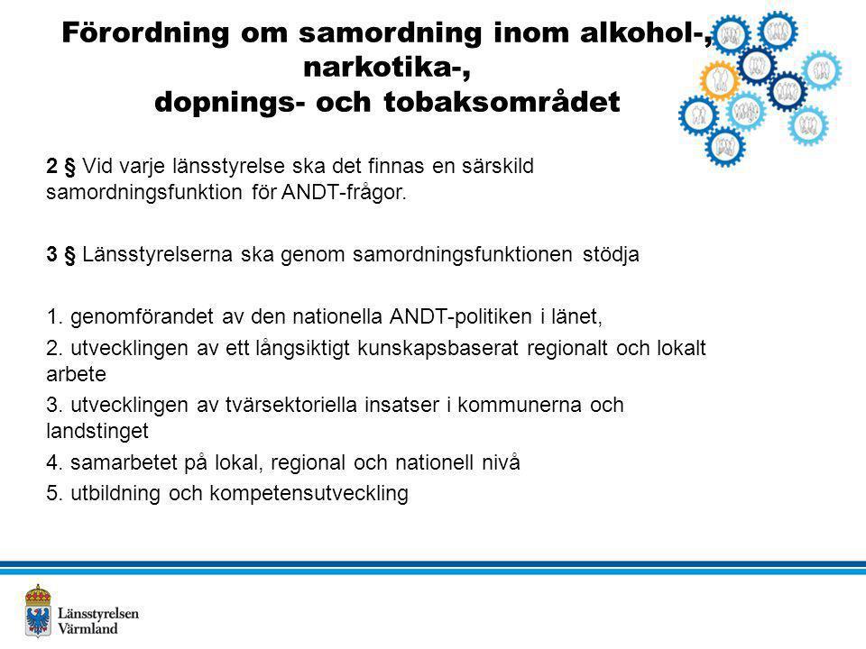 Förordning om samordning inom alkohol-, narkotika-, dopnings- och tobaksområdet 2 § Vid varje länsstyrelse ska det finnas en särskild samordningsfunkt