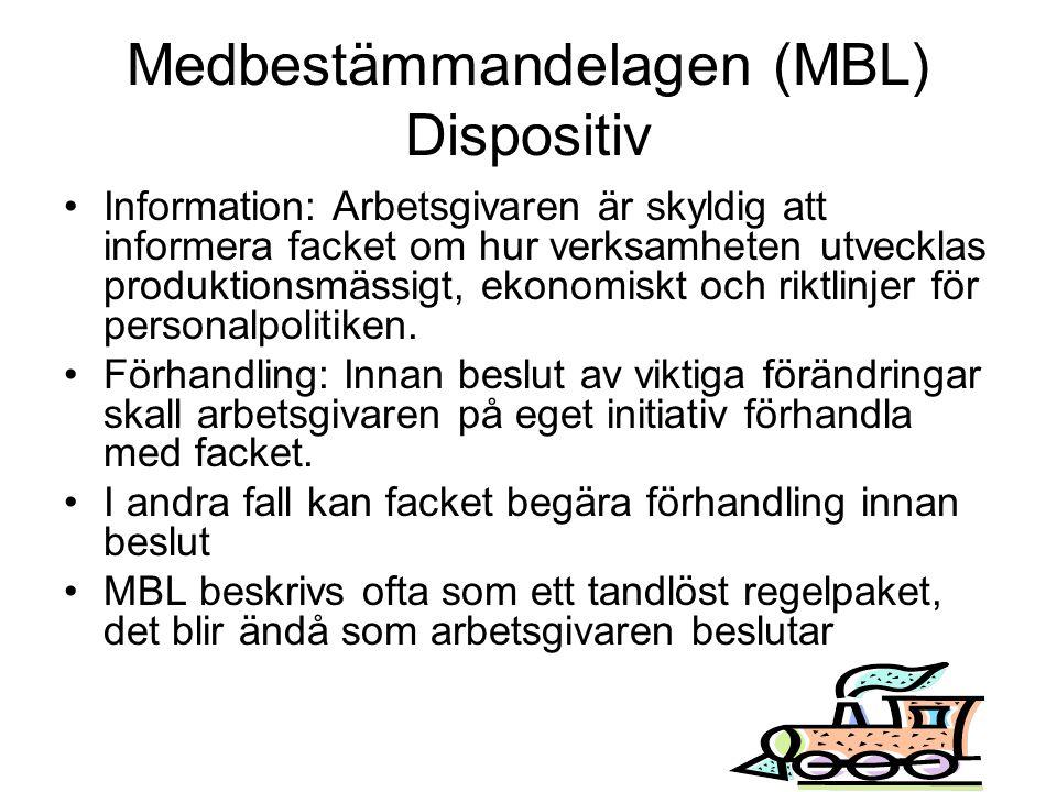 Medbestämmandelagen (MBL) Dispositiv •Information: Arbetsgivaren är skyldig att informera facket om hur verksamheten utvecklas produktionsmässigt, eko