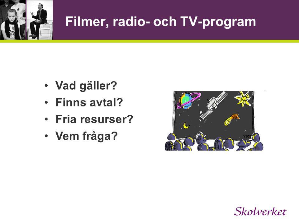 Filmer, radio- och TV-program •Vad gäller? •Finns avtal? •Fria resurser? •Vem fråga?