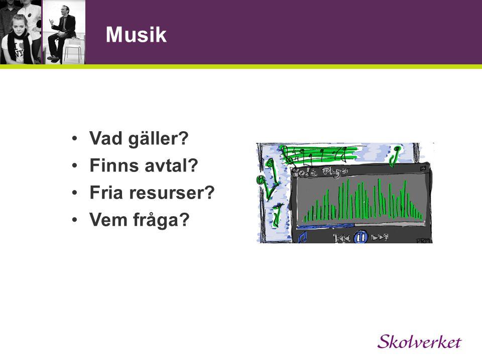 Musik •Vad gäller? •Finns avtal? •Fria resurser? •Vem fråga?