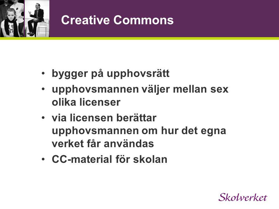 Creative Commons •bygger på upphovsrätt •upphovsmannen väljer mellan sex olika licenser •via licensen berättar upphovsmannen om hur det egna verket få