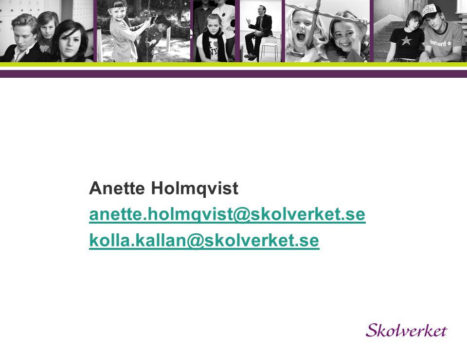 Anette Holmqvist anette.holmqvist@skolverket.se kolla.kallan@skolverket.se OH-mallen