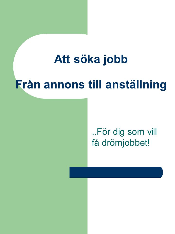 Läsa annons Svara på Annons Skriva ansökan Referenser Intervju Anställningsvillkor Anställning.