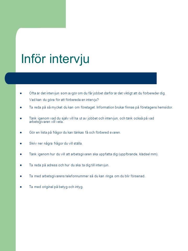 Inför intervju  Ofta är det intervjun som avgör om du får jobbet därför är det viktigt att du förbereder dig.
