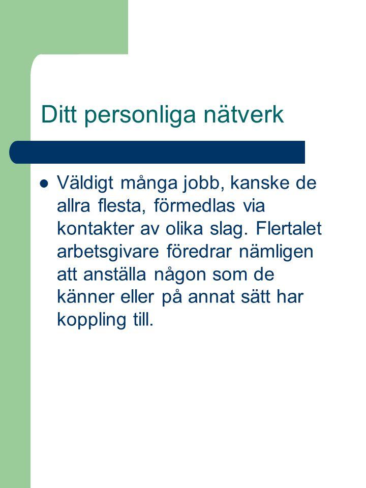 Ditt personliga nätverk  Väldigt många jobb, kanske de allra flesta, förmedlas via kontakter av olika slag.