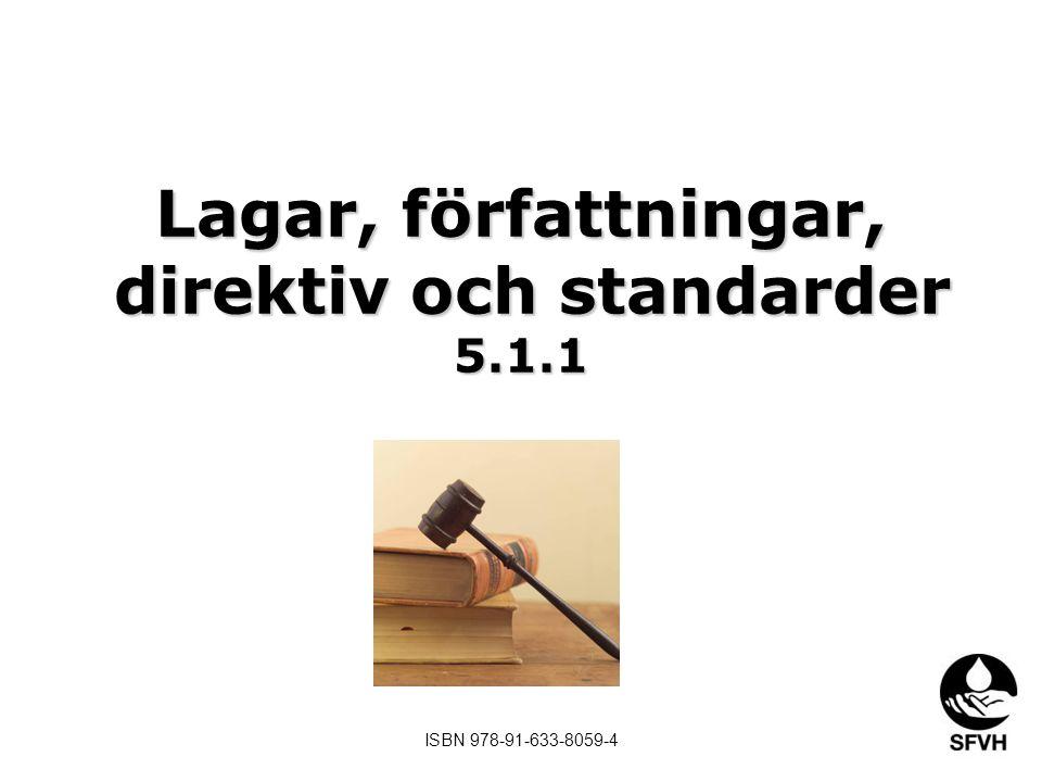 Lagar, författningar, direktiv och standarder 5.1.1 ISBN 978-91-633-8059-4