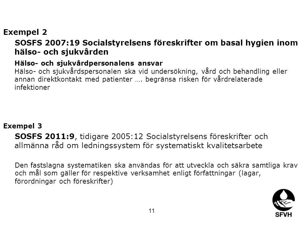 Exempel 2 SOSFS 2007:19 Socialstyrelsens föreskrifter om basal hygien inom hälso- och sjukvården Hälso- och sjukvårdpersonalens ansvar Hälso- och sjukvårdspersonalen ska vid undersökning, vård och behandling eller annan direktkontakt med patienter ….