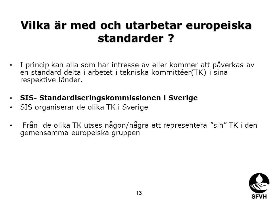 Vilka är med och utarbetar europeiska standarder ? • I princip kan alla som har intresse av eller kommer att påverkas av en standard delta i arbetet i