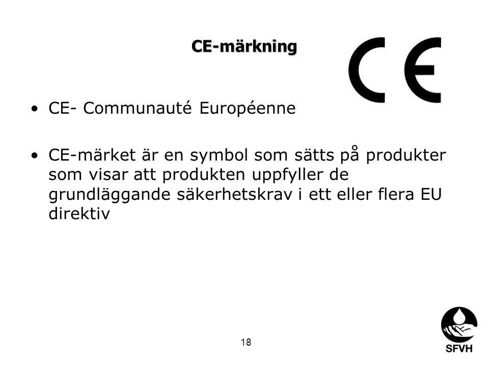 CE-märkning •CE- Communauté Européenne •CE-märket är en symbol som sätts på produkter som visar att produkten uppfyller de grundläggande säkerhetskrav i ett eller flera EU direktiv 18