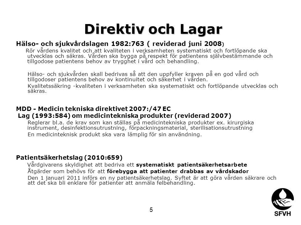 Direktiv och Lagar Direktiv och Lagar Hälso- och sjukvårdslagen 1982:763 ( reviderad juni 2008 ) Rör vårdens kvalitet och att kvaliteten i verksamheten systematiskt och fortlöpande ska utvecklas och säkras.