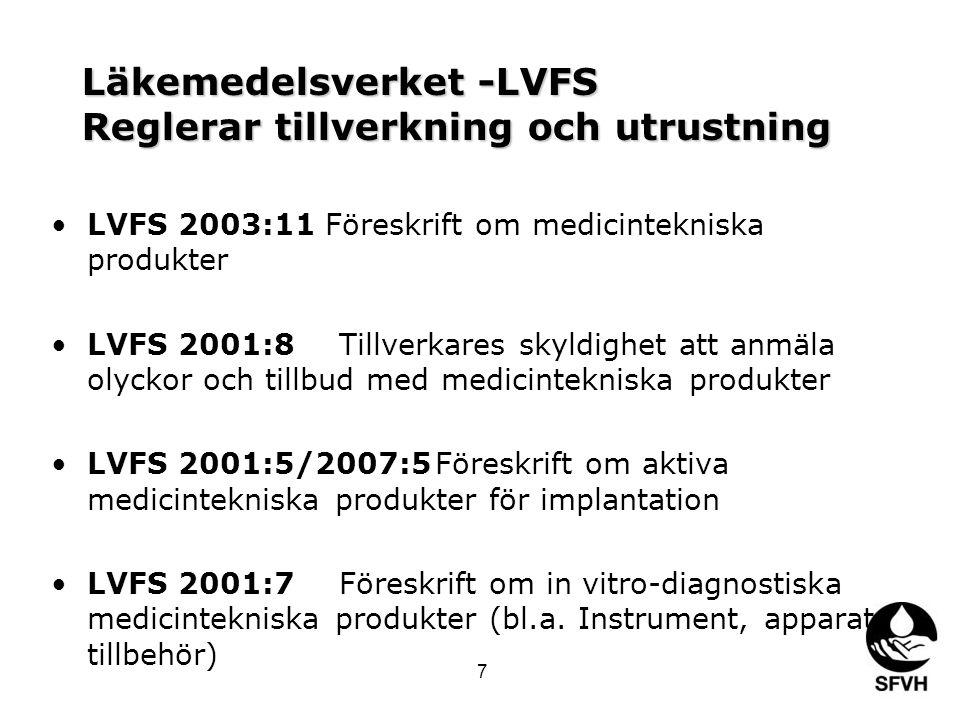 Läkemedelsverket -LVFS Reglerar tillverkning och utrustning •LVFS 2003:11 Föreskrift om medicintekniska produkter •LVFS 2001:8Tillverkares skyldighet att anmäla olyckor och tillbud med medicintekniska produkter •LVFS 2001:5/2007:5Föreskrift om aktiva medicintekniska produkter för implantation •LVFS 2001:7Föreskrift om in vitro-diagnostiska medicintekniska produkter (bl.a.