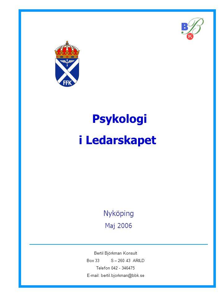 Psykologi i Ledarskapet Bertil Björkman Konsult Box 33 S – 260 43 ARILD Telefon 042 - 346475 E-mail: bertil.bjorkman@bbk.se Nyköping Maj 2006