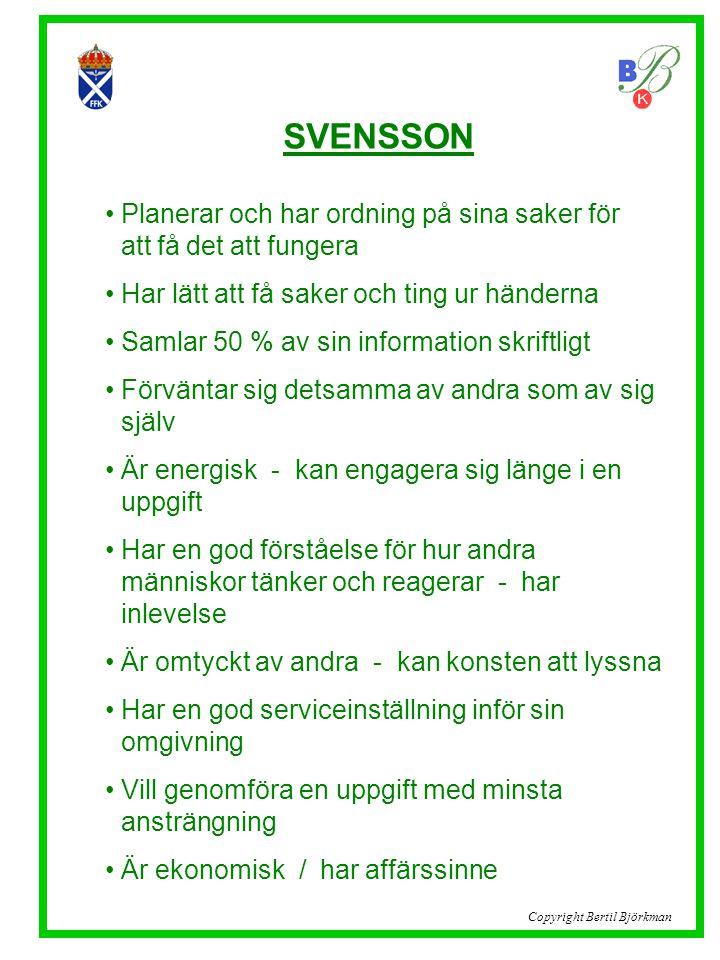 SVENSSON • Planerar och har ordning på sina saker för..att få det att fungera • Har lätt att få saker och ting ur händerna • Samlar 50 % av sin inform