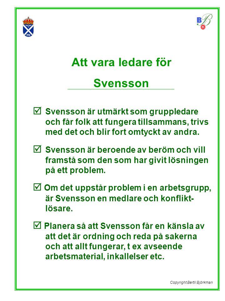  Svensson är utmärkt som gruppledare och får folk att fungera tillsammans, trivs med det och blir fort omtyckt av andra.  Svensson är beroende av be