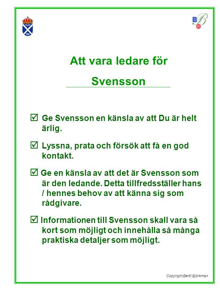  Ge Svensson en känsla av att Du är helt ärlig.  Lyssna, prata och försök att få en god kontakt.  Ge en känsla av att det är Svensson som är den le