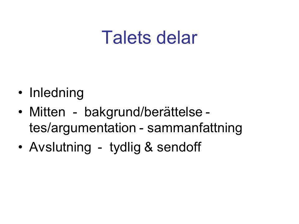 Talets delar •Inledning •Mitten - bakgrund/berättelse - tes/argumentation - sammanfattning •Avslutning - tydlig & sendoff