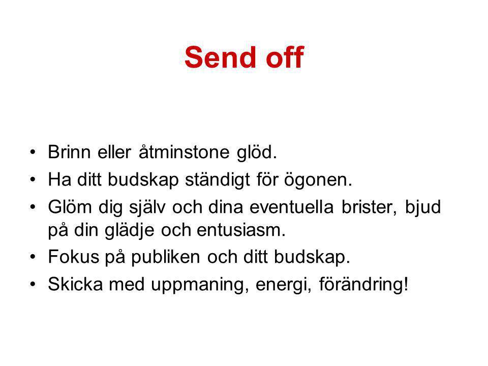 Send off •Brinn eller åtminstone glöd.•Ha ditt budskap ständigt för ögonen.