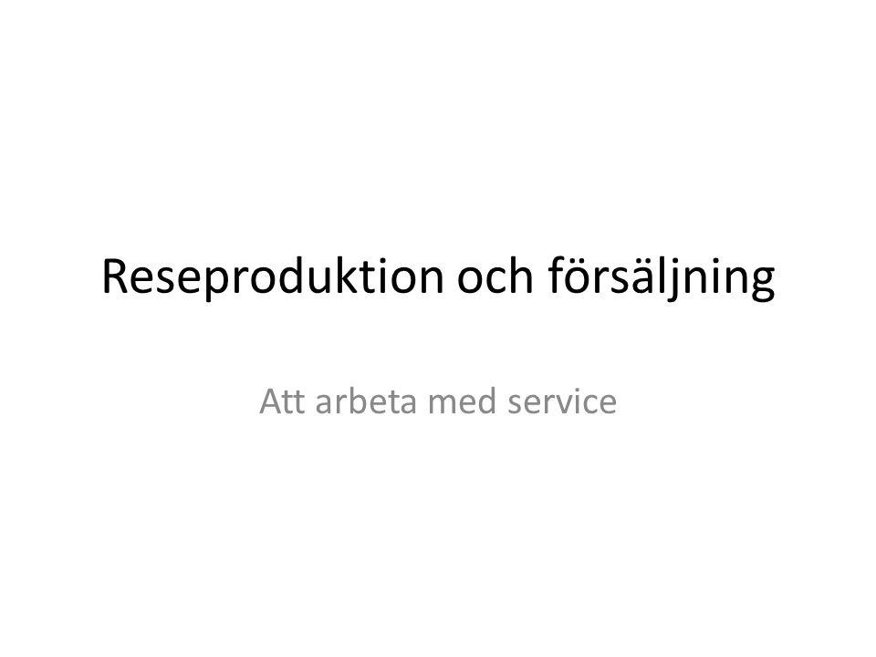 Reseproduktion och försäljning Att arbeta med service
