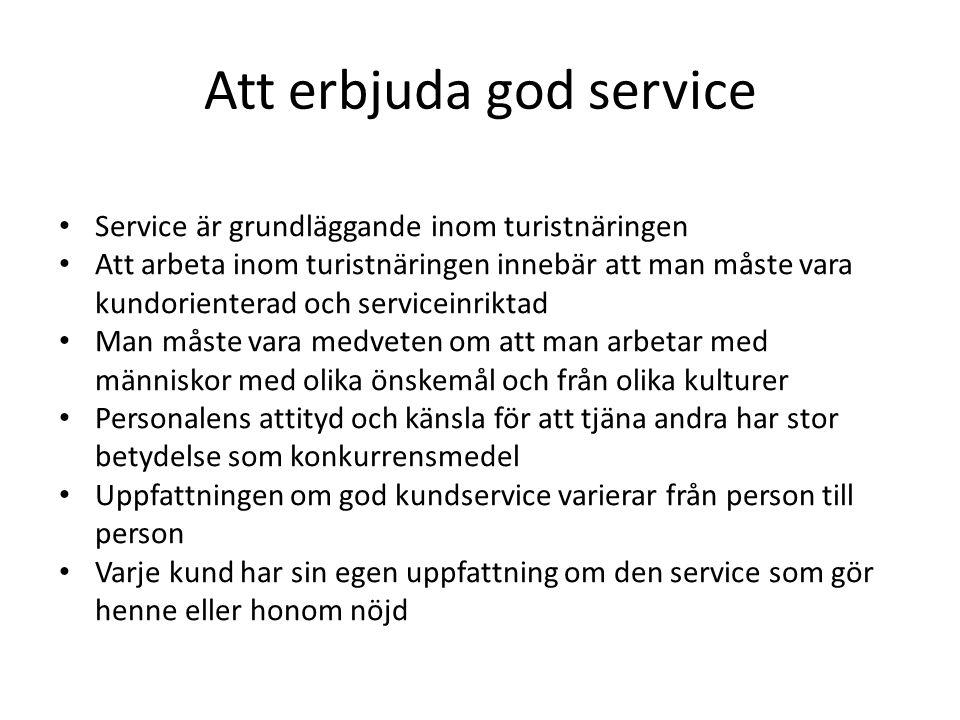 Att erbjuda god service • Service är grundläggande inom turistnäringen • Att arbeta inom turistnäringen innebär att man måste vara kundorienterad och