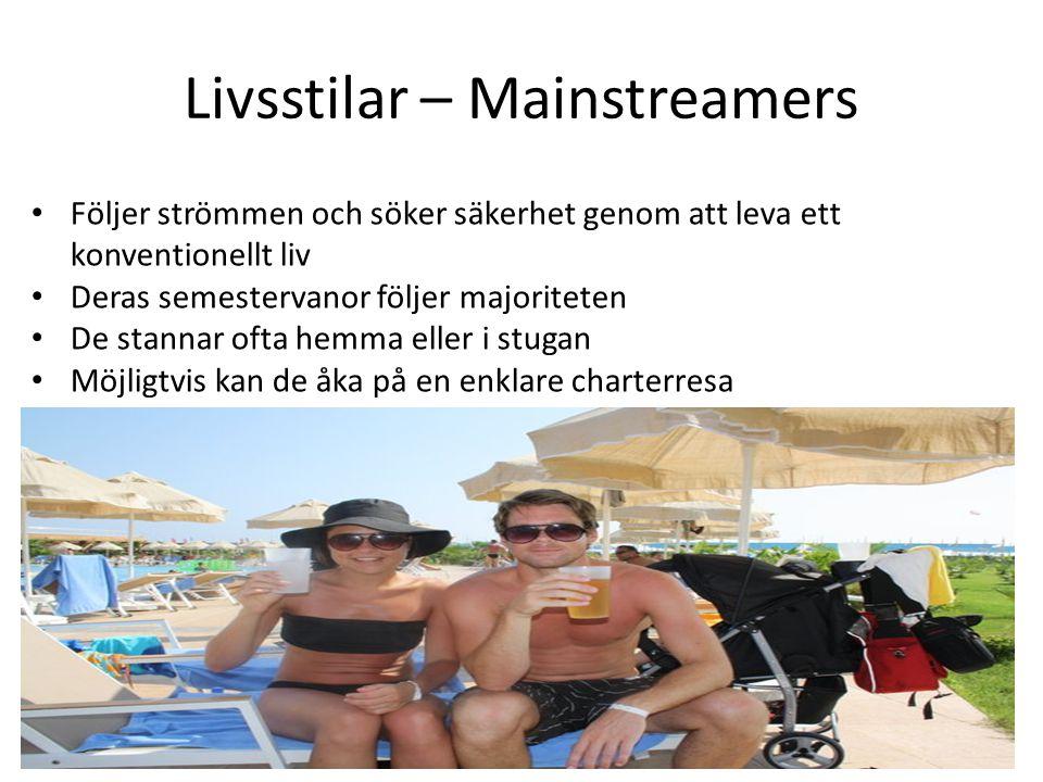 Livsstilar – Mainstreamers • Följer strömmen och söker säkerhet genom att leva ett konventionellt liv • Deras semestervanor följer majoriteten • De st