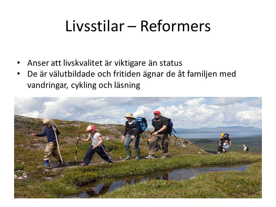 Livsstilar – Reformers • Anser att livskvalitet är viktigare än status • De är välutbildade och fritiden ägnar de åt familjen med vandringar, cykling