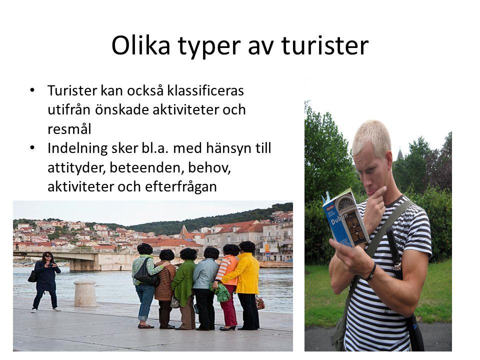 Olika typer av turister • Turister kan också klassificeras utifrån önskade aktiviteter och resmål • Indelning sker bl.a. med hänsyn till attityder, be