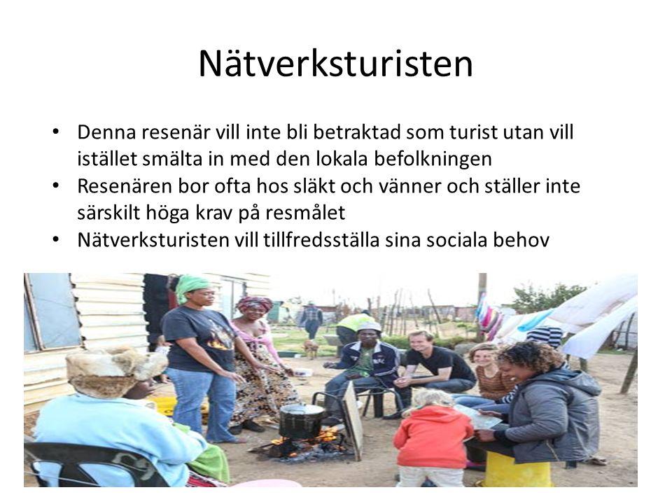 Nätverksturisten • Denna resenär vill inte bli betraktad som turist utan vill istället smälta in med den lokala befolkningen • Resenären bor ofta hos