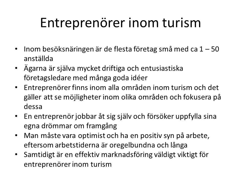 Entreprenörer inom turism • Inom besöksnäringen är de flesta företag små med ca 1 – 50 anställda • Ägarna är själva mycket driftiga och entusiastiska