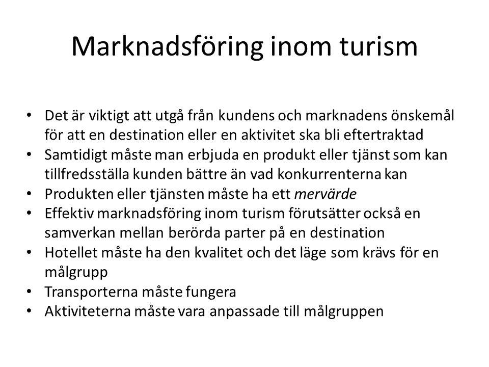 Marknadsföring inom turism • Det är viktigt att utgå från kundens och marknadens önskemål för att en destination eller en aktivitet ska bli eftertrakt