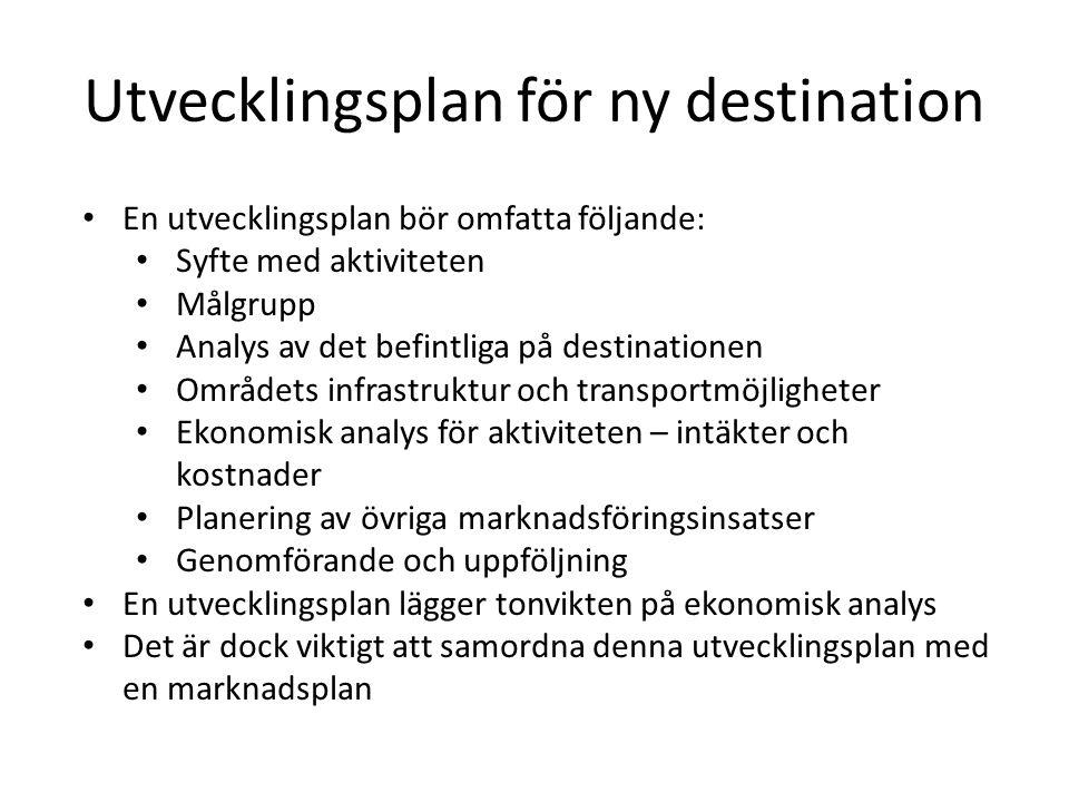 Utvecklingsplan för ny destination • En utvecklingsplan bör omfatta följande: • Syfte med aktiviteten • Målgrupp • Analys av det befintliga på destina