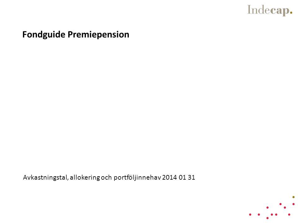 Fondguide Premiepension Avkastningstal, allokering och portföljinnehav 2014 01 31