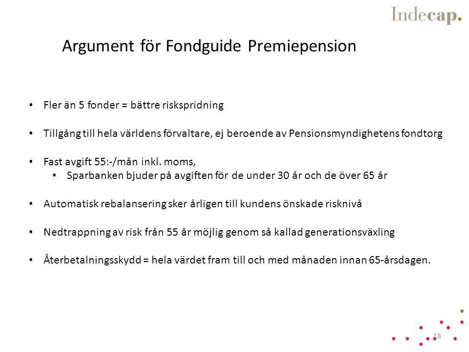 • Fler än 5 fonder = bättre riskspridning • Tillgång till hela världens förvaltare, ej beroende av Pensionsmyndighetens fondtorg • Fast avgift 55:-/mån inkl.