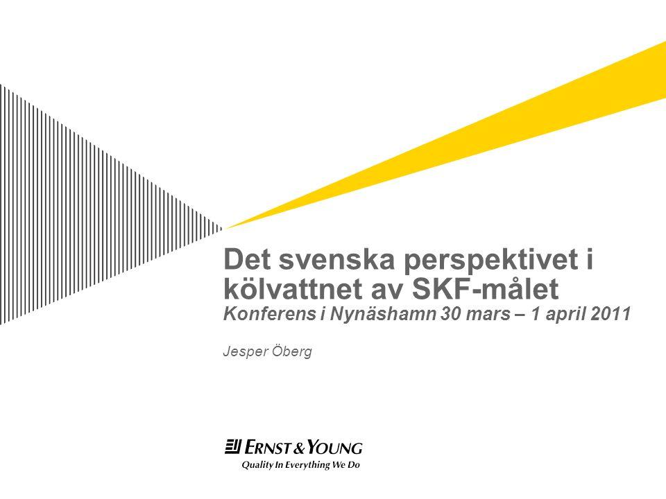 Det svenska perspektivet i kölvattnet av SKF-målet Konferens i Nynäshamn 30 mars – 1 april 2011 Jesper Öberg