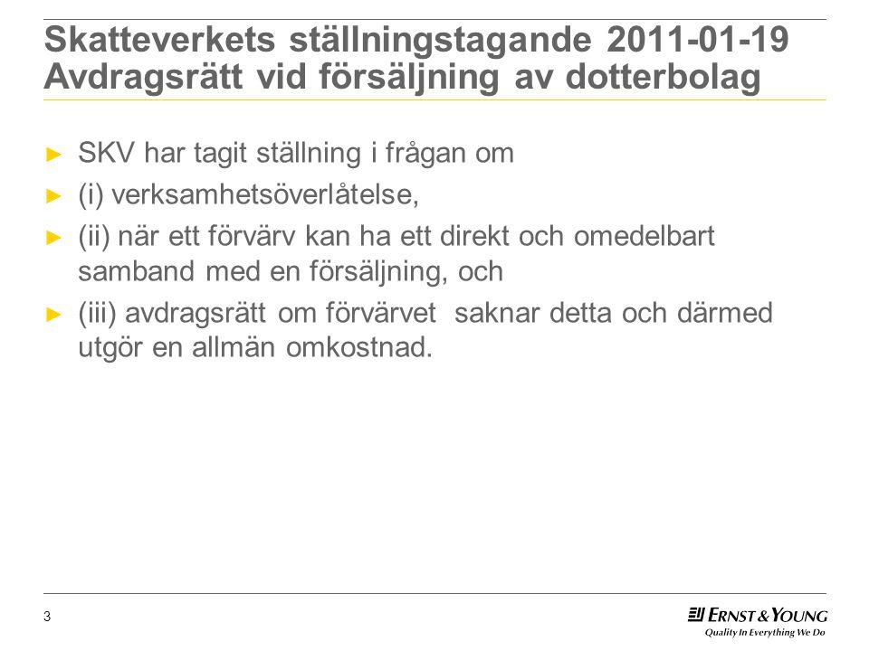 Skatteverkets ställningstagande 2011-01-19 Avdragsrätt vid försäljning av dotterbolag ► SKV har tagit ställning i frågan om ► (i) verksamhetsöverlåtelse, ► (ii) när ett förvärv kan ha ett direkt och omedelbart samband med en försäljning, och ► (iii) avdragsrätt om förvärvet saknar detta och därmed utgör en allmän omkostnad.