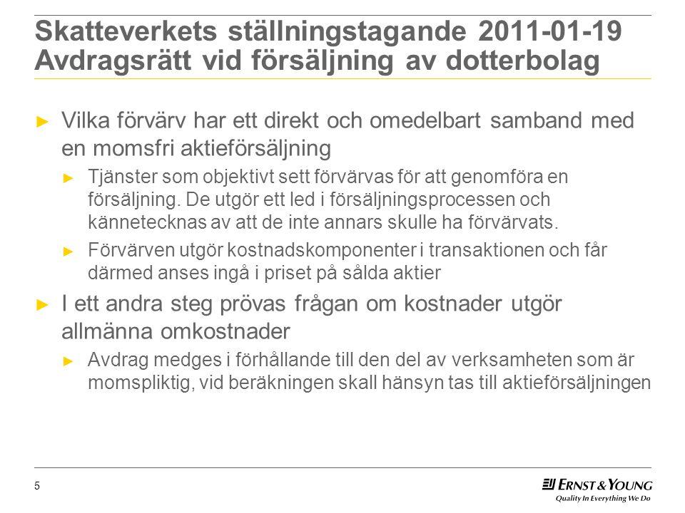 Skatteverkets ställningstagande 2011-01-19 Avdragsrätt vid försäljning av dotterbolag ► Vilka förvärv har ett direkt och omedelbart samband med en momsfri aktieförsäljning ► Tjänster som objektivt sett förvärvas för att genomföra en försäljning.