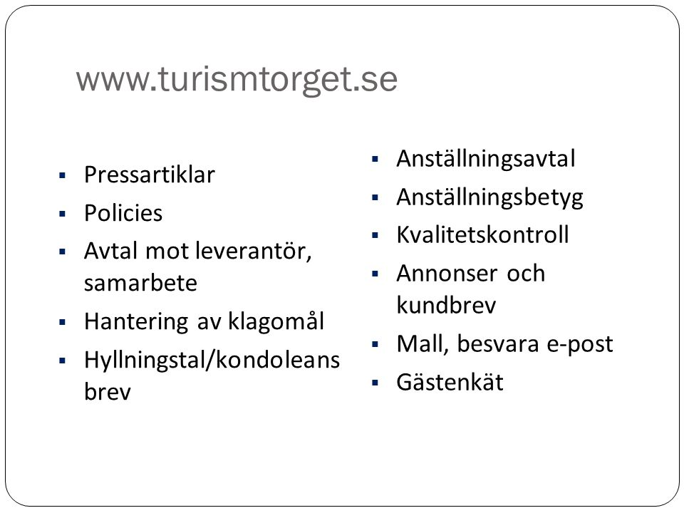 www.turismtorget.se  Pressartiklar  Policies  Avtal mot leverantör, samarbete  Hantering av klagomål  Hyllningstal/kondoleans brev  Anställnings