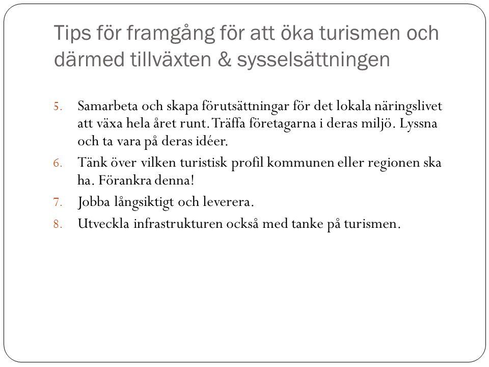 Tips för framgång för att öka turismen och därmed tillväxten & sysselsättningen 5. Samarbeta och skapa förutsättningar för det lokala näringslivet att