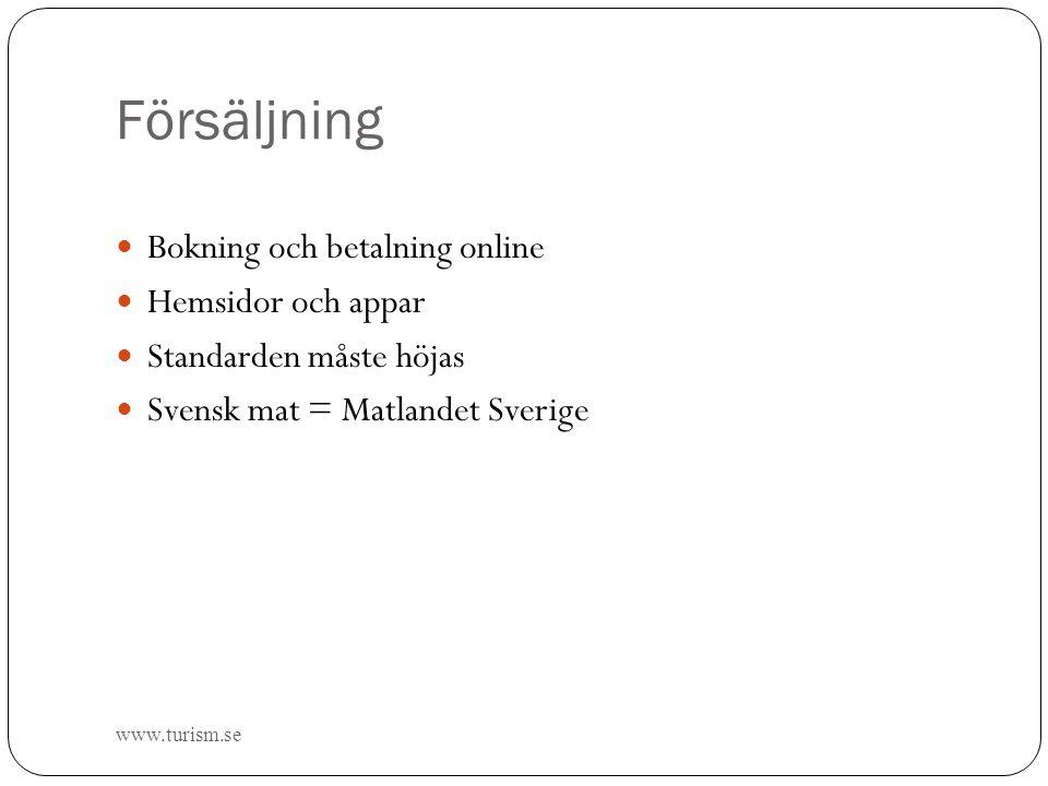 Försäljning  Bokning och betalning online  Hemsidor och appar  Standarden måste höjas  Svensk mat = Matlandet Sverige www.turism.se