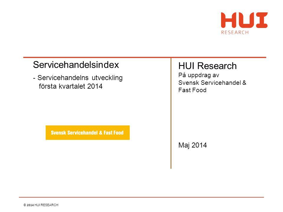 © 2014 HUI RESEARCH Maj 2014 Servicehandelsindex - Servicehandelns utveckling första kvartalet 2014 HUI Research På uppdrag av Svensk Servicehandel &