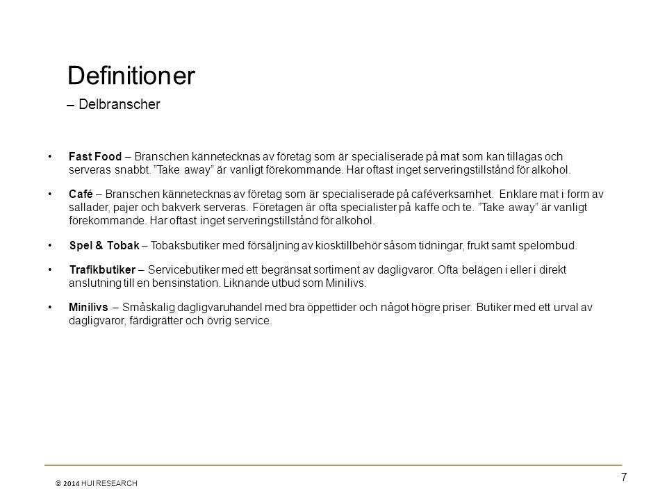 7 © 2014 HUI RESEARCH Definitioner – Delbranscher •Fast Food – Branschen kännetecknas av företag som är specialiserade på mat som kan tillagas och ser