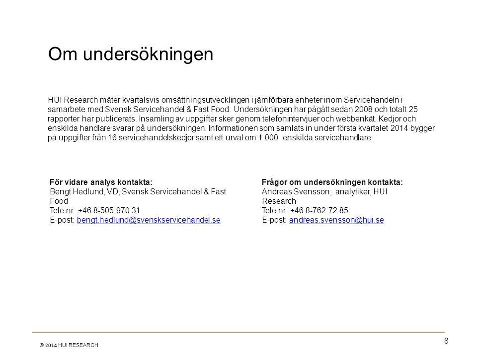 8 © 2014 HUI RESEARCH Om undersökningen HUI Research mäter kvartalsvis omsättningsutvecklingen i jämförbara enheter inom Servicehandeln i samarbete me