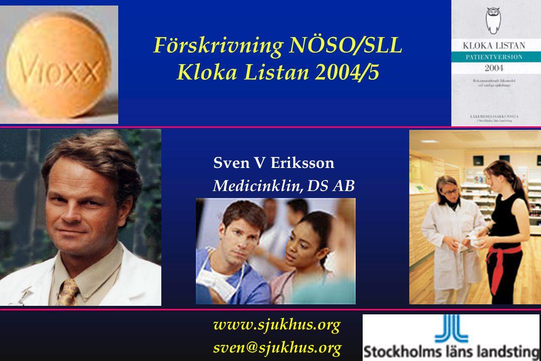 1 Sven V Eriksson Medicinklin, DS AB www.sjukhus.org sven@sjukhus.org Förskrivning NÖSO/SLL Kloka Listan 2004/5