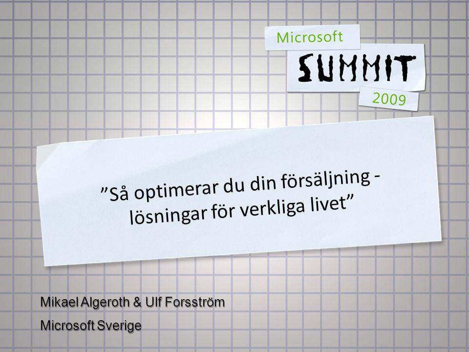 Så optimerar du din försäljning - lösningar för verkliga livet Mikael Algeroth & Ulf Forsström Microsoft Sverige