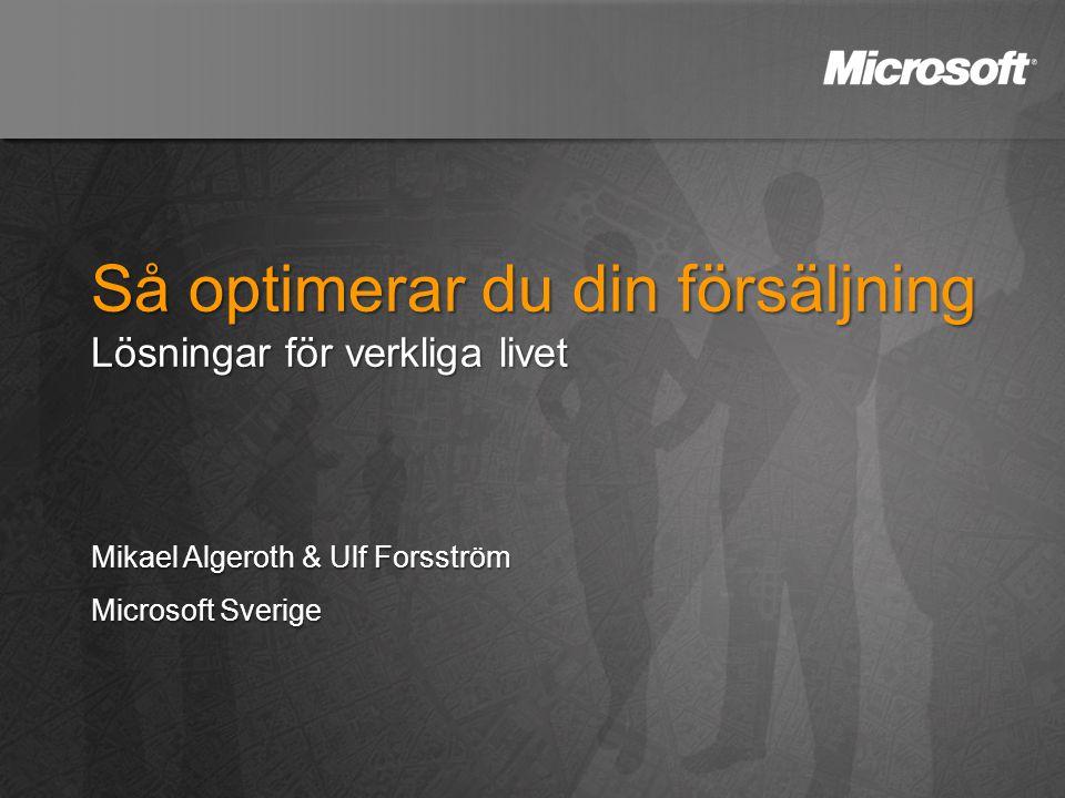 Så optimerar du din försäljning Lösningar för verkliga livet Mikael Algeroth & Ulf Forsström Microsoft Sverige