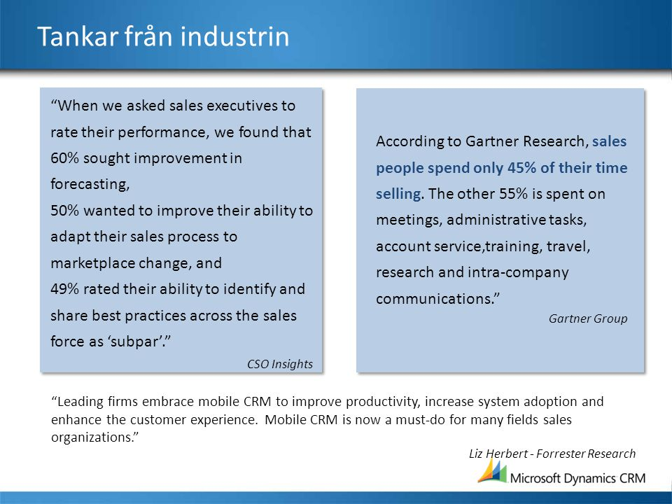 Tankar från industrin According to Gartner Research, sales people spend only 45% of their time selling. The other 55% is spent on meetings, administra
